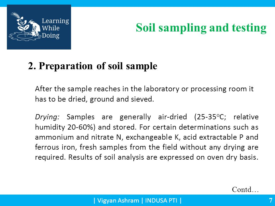 | Vigyan Ashram | INDUSA PTI | 2. Preparation of soil sample Drying: Samples are generally air-dried (25-35 o C; relative humidity 20-60%) and stored.