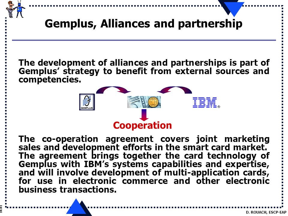 D. ROUACH, ESCP-EAP 10.01 The development of alliances and partnerships is part of Gemplus' strategy to benefit from external sources and competencies
