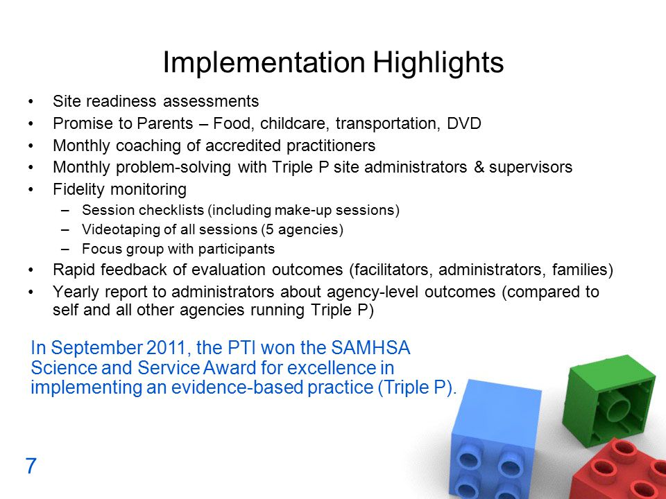 Implementation Highlights In September 2011, the PTI won the SAMHSA Science and Service Award for excellence in implementing an evidence-based practice (Triple P).