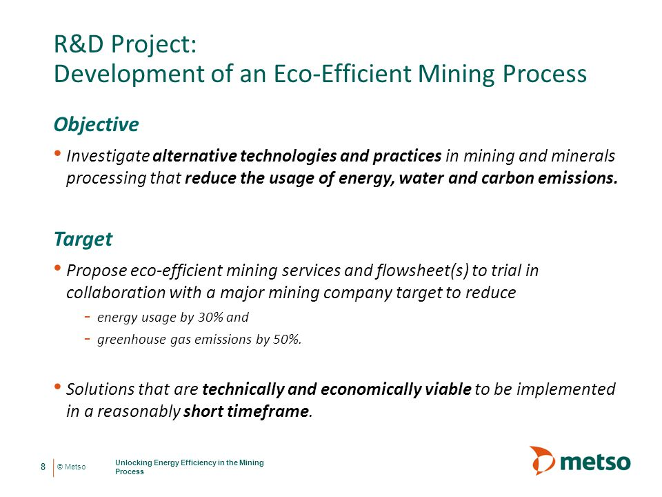 © Metso R&D Project: Development of an Eco-Efficient Mining Process Objective Investigate alternative technologies and practices in mining and mineral