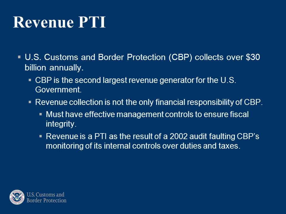 Revenue PTI  U.S. Customs and Border Protection (CBP) collects over $30 billion annually.