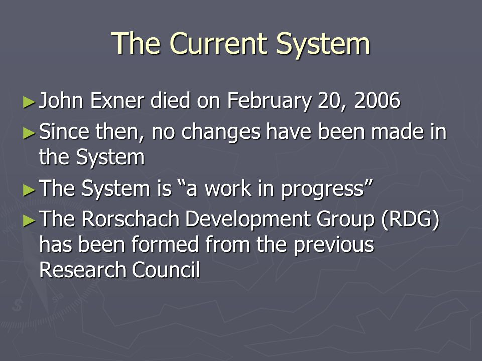 """The Current System ► John Exner died on February 20, 2006 ► Since then, no changes have been made in the System ► The System is """"a work in progress"""" ►"""
