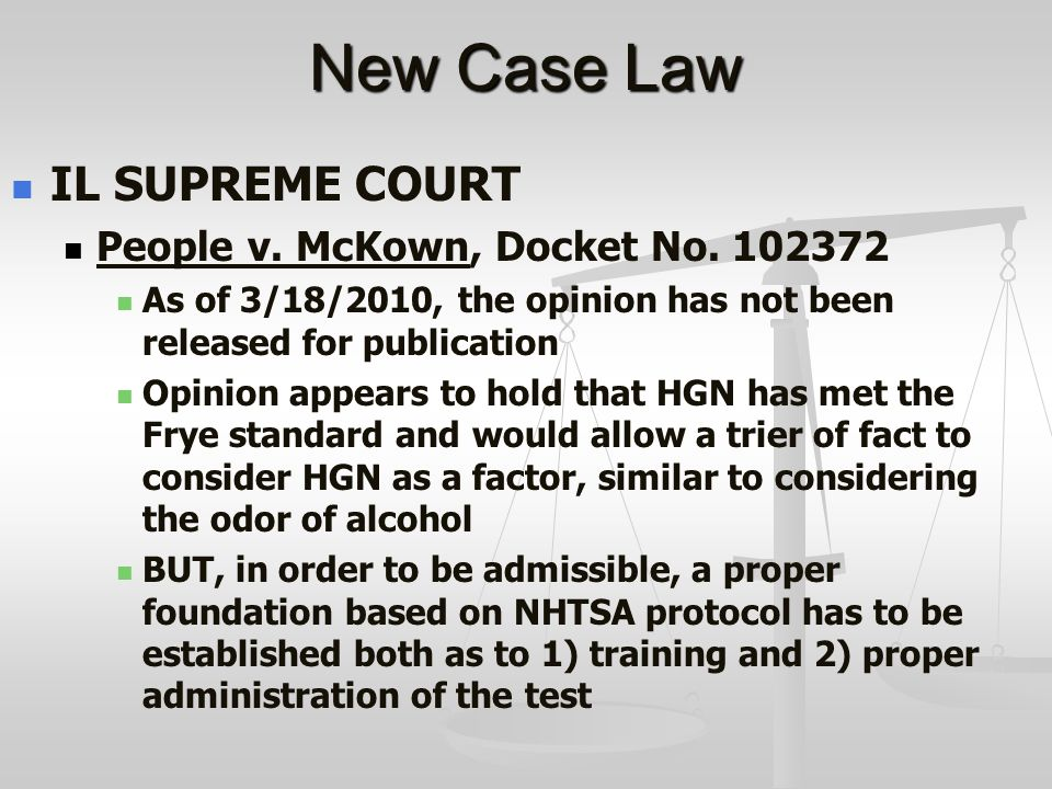 New Case Law IL SUPREME COURT People v. McKown, Docket No. 102372 As of 3/18/2010, the opinion has not been released for publication Opinion appears t