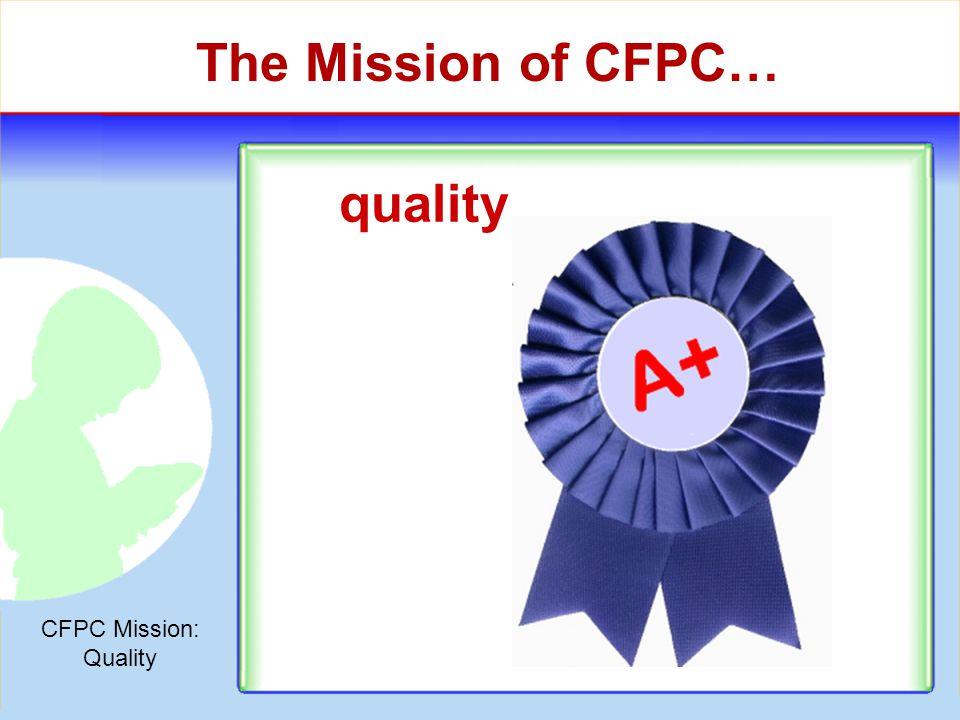 The Mission of CFPC… quality hi CFPC Mission: Quality