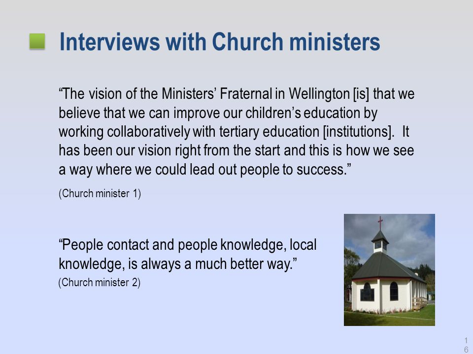 Interviews with Church ministers The vision of the Ministers' Fraternal in Wellington [is] that we believe that we can improve our children's education by working collaboratively with tertiary education [institutions].