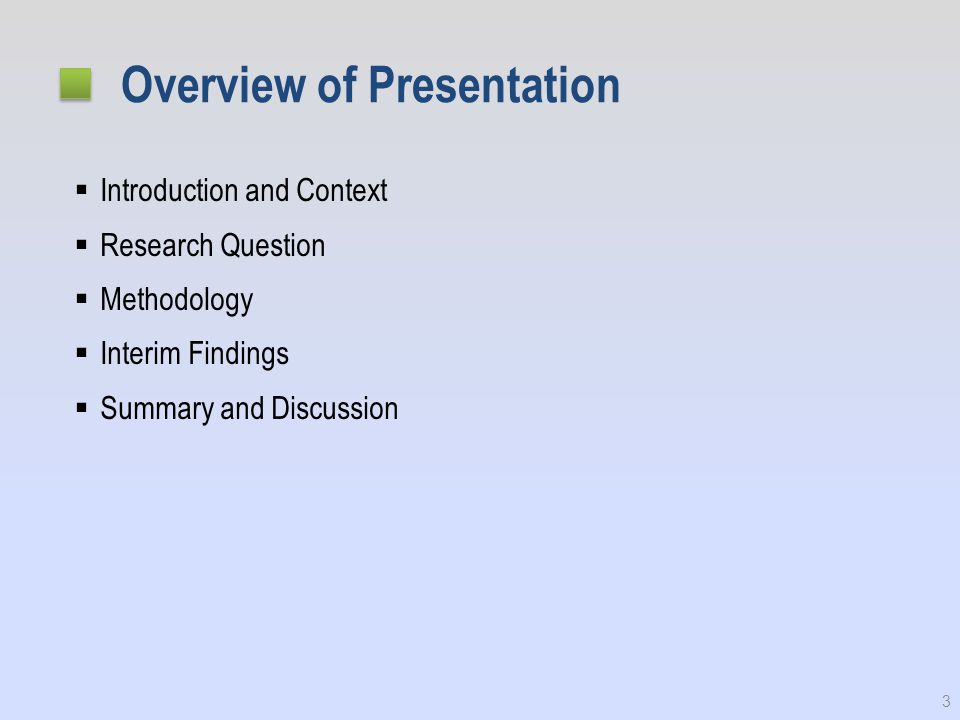 Overview of Presentation  Introduction and Context  Research Question  Methodology  Interim Findings  Summary and Discussion 3