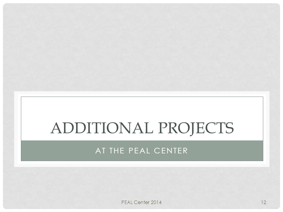 ADDITIONAL PROJECTS AT THE PEAL CENTER PEAL Center 201412