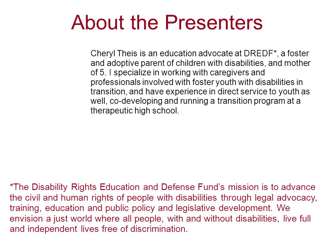 Cheryl Theis is an education advocate at DREDF*, a foster and adoptive parent of children with disabilities, and mother of 5. I specialize in working
