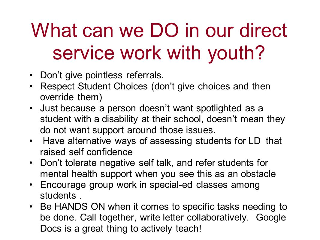 What can we DO in our direct service work with youth? Don't give pointless referrals. Respect Student Choices (don't give choices and then override th