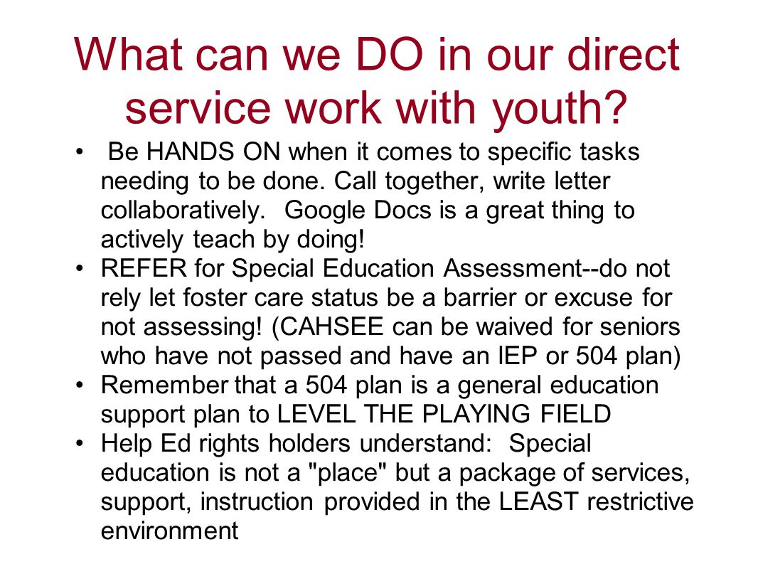 What can we DO in our direct service work with youth? Be HANDS ON when it comes to specific tasks needing to be done. Call together, write letter coll