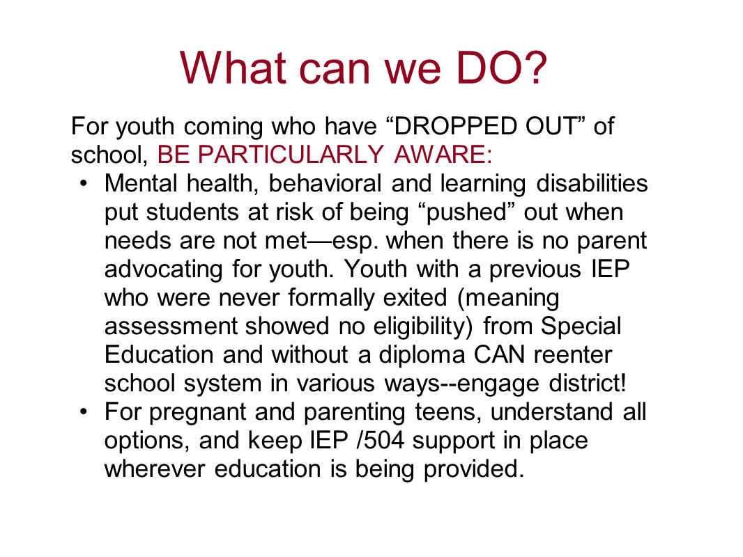 "What can we DO? For youth coming who have ""DROPPED OUT"" of school, BE PARTICULARLY AWARE: Mental health, behavioral and learning disabilities put stud"