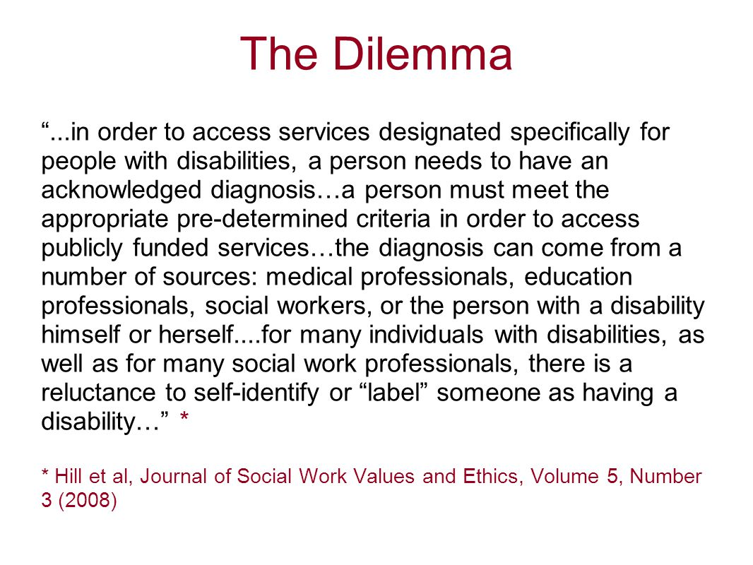 "The Dilemma ""...in order to access services designated specifically for people with disabilities, a person needs to have an acknowledged diagnosis…a p"