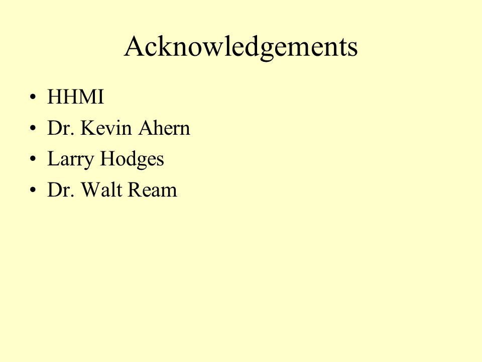 Acknowledgements HHMI Dr. Kevin Ahern Larry Hodges Dr. Walt Ream