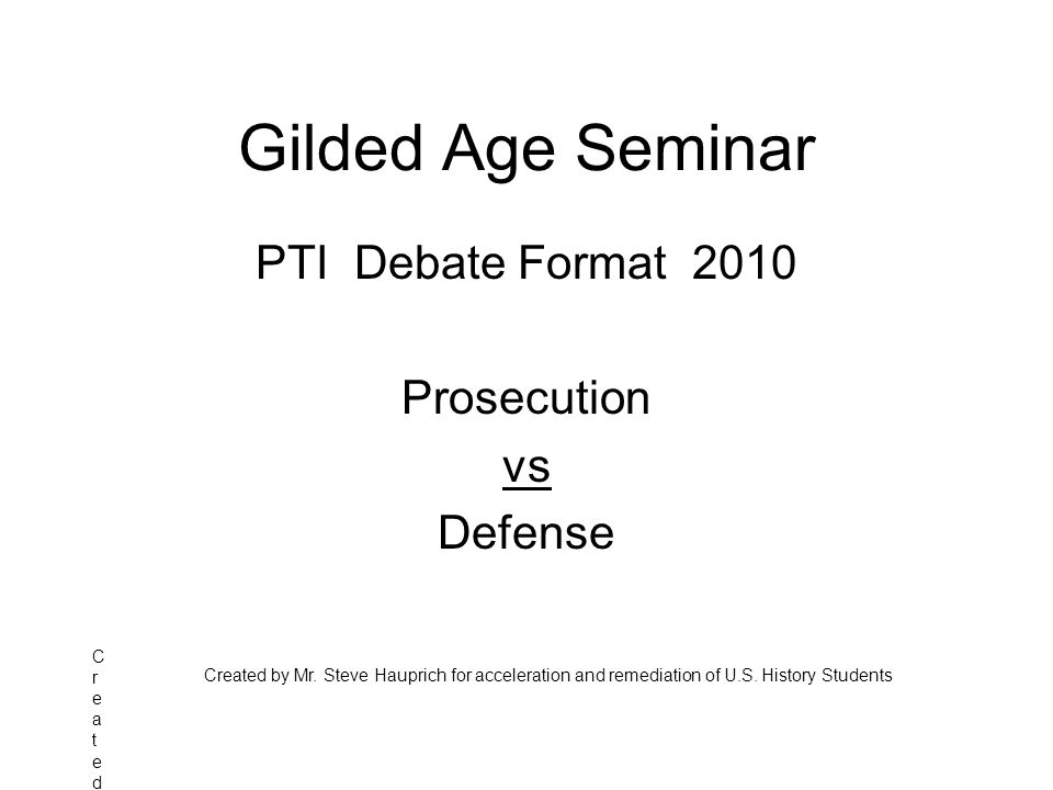 Gilded Age Seminar PTI Debate Format 2010 Prosecution vs Defense Created by MrCreated by Mr Created by Mr.