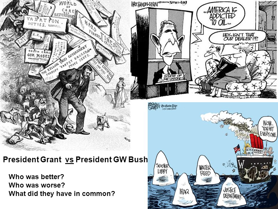 President Grant vs President GW Bush Who was better? Who was worse? What did they have in common?