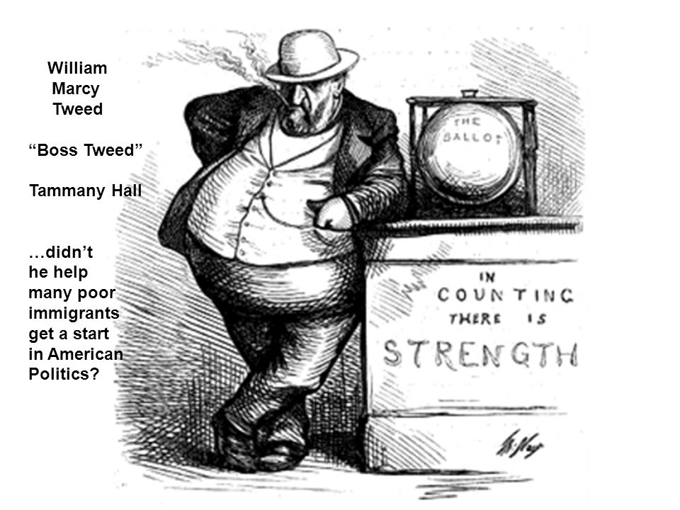 William Marcy Tweed Boss Tweed Tammany Hall …didn't he help many poor immigrants get a start in American Politics
