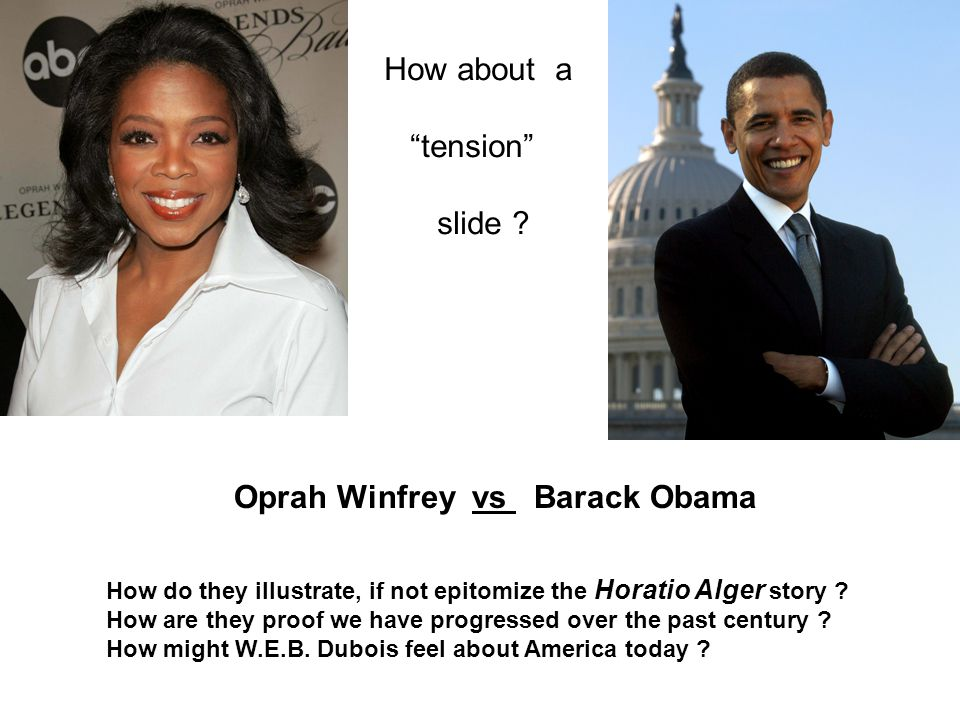 Oprah Winfrey vs Barack Obama How do they illustrate, if not epitomize the Horatio Alger story .