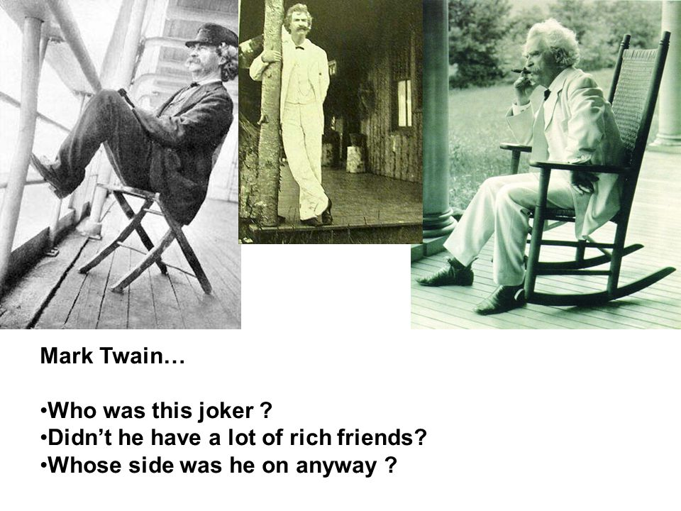 Mark Twain… Who was this joker .Didn't he have a lot of rich friends.