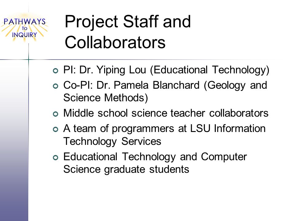 Project Staff and Collaborators PI: Dr. Yiping Lou (Educational Technology) Co-PI: Dr.