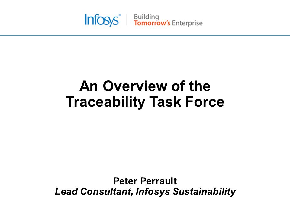 Peter Perrault Lead Consultant, Infosys Sustainability An Overview of the Traceability Task Force