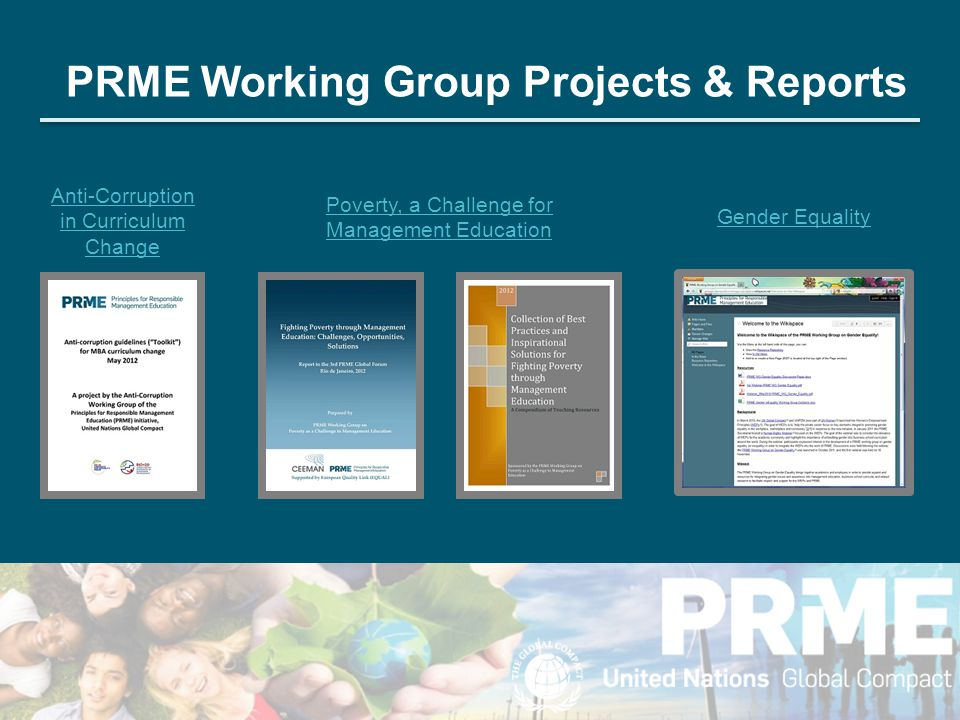 PRME Working Group Projects & Reports Anti-Corruption in Curriculum Change Poverty, a Challenge for Management Education Gender Equality
