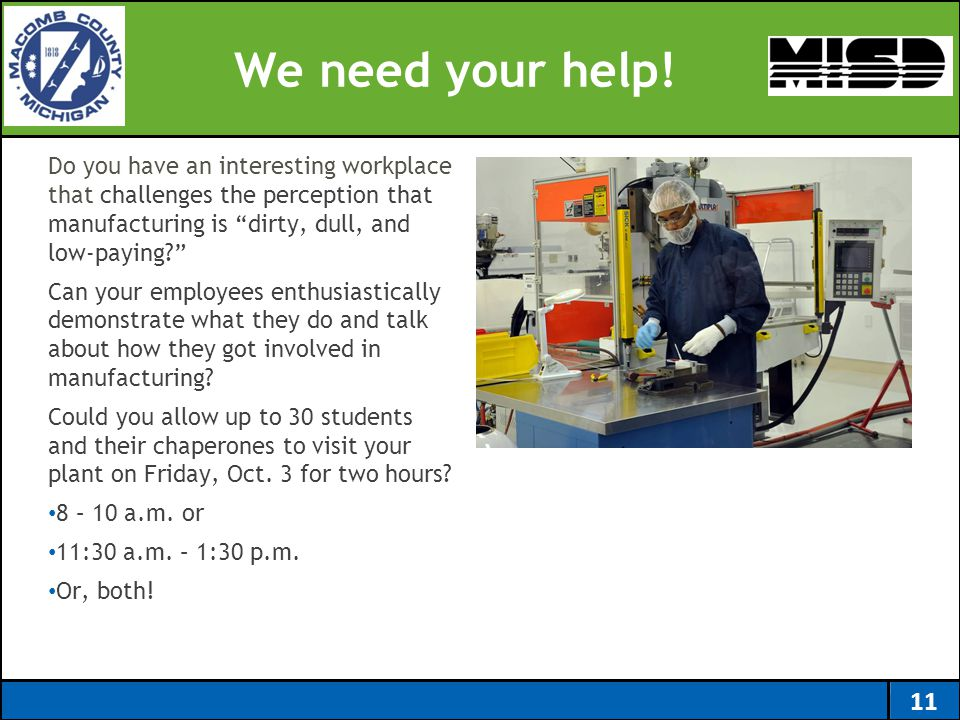 "We need your help! Do you have an interesting workplace that challenges the perception that manufacturing is ""dirty, dull, and low-paying?"" Can your e"