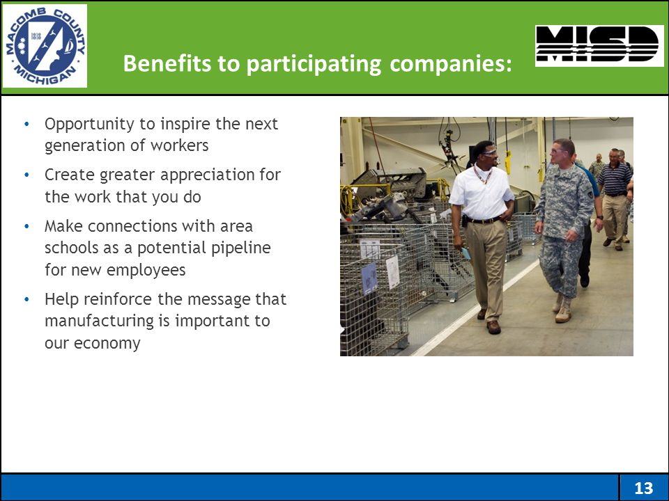 Benefits to participating companies: 13 Opportunity to inspire the next generation of workers Create greater appreciation for the work that you do Mak