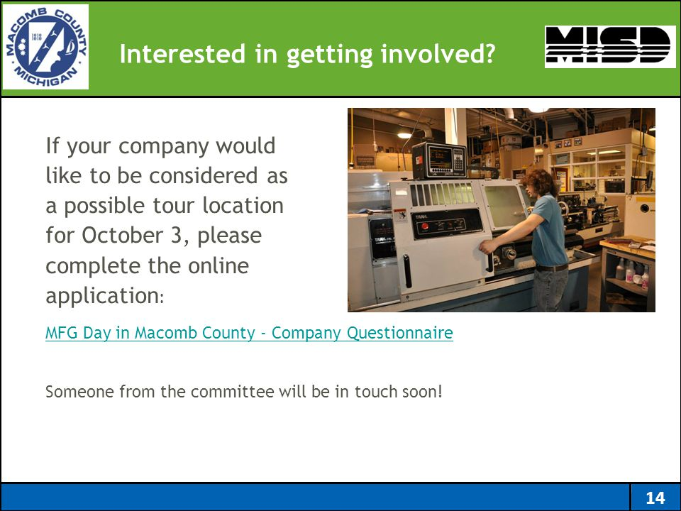 Interested in getting involved? MFG Day in Macomb County - Company Questionnaire Someone from the committee will be in touch soon! 14 If your company