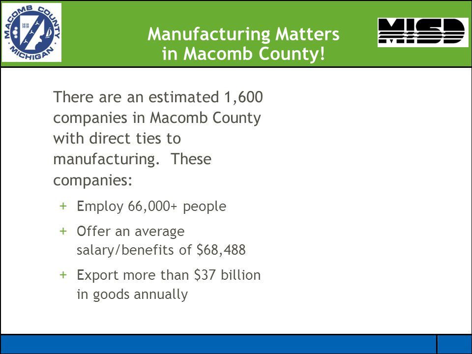 Manufacturing Matters in Macomb County! There are an estimated 1,600 companies in Macomb County with direct ties to manufacturing. These companies: +E