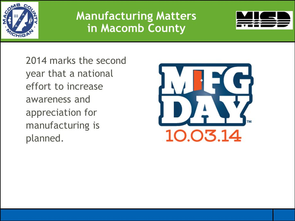 Manufacturing Matters in Macomb County 2014 marks the second year that a national effort to increase awareness and appreciation for manufacturing is p