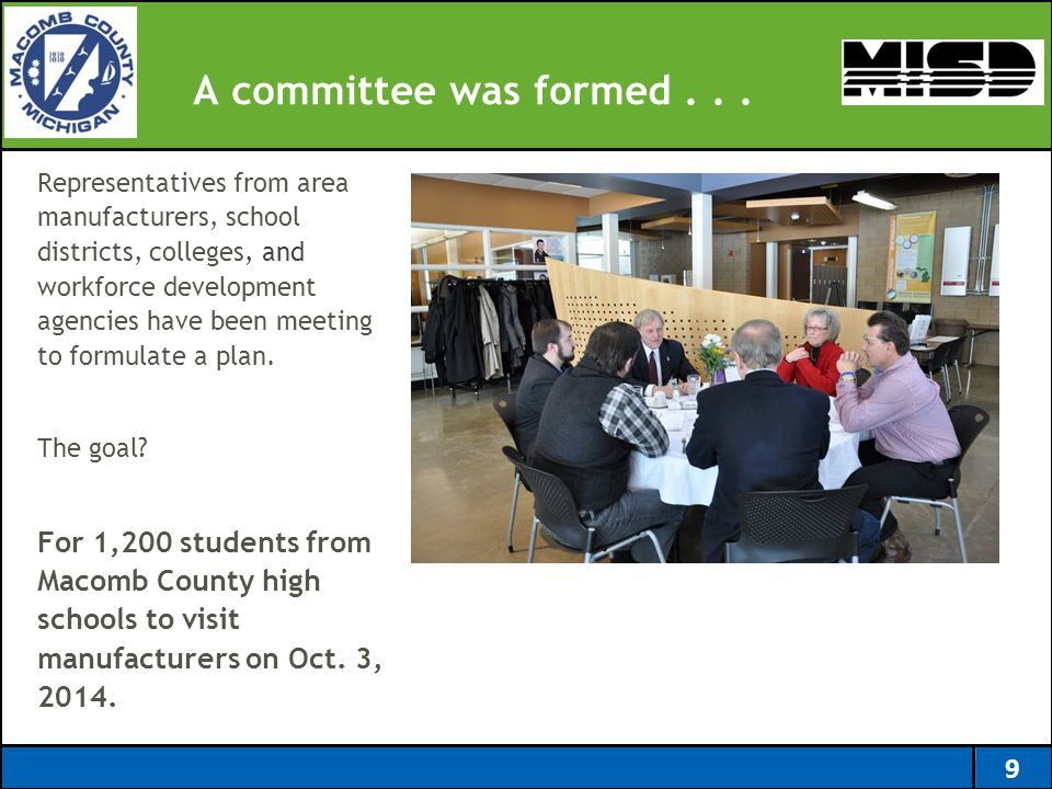 A committee was formed... Representatives from area manufacturers, school districts, colleges, and workforce development agencies have been meeting to