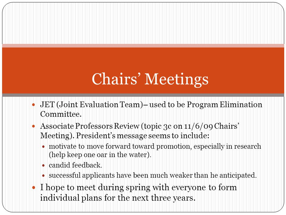 Chairs' Meetings JET (Joint Evaluation Team)– used to be Program Elimination Committee. Associate Professors Review (topic 3c on 11/6/09 Chairs' Meeti