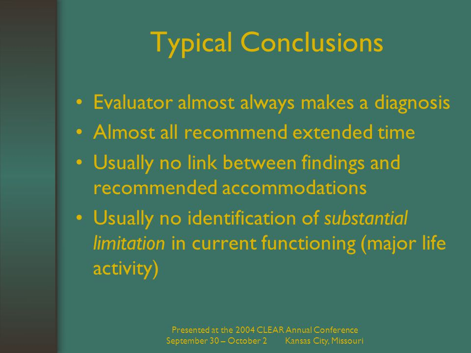 Presented at the 2004 CLEAR Annual Conference September 30 – October 2 Kansas City, Missouri Typical Conclusions Evaluator almost always makes a diagn
