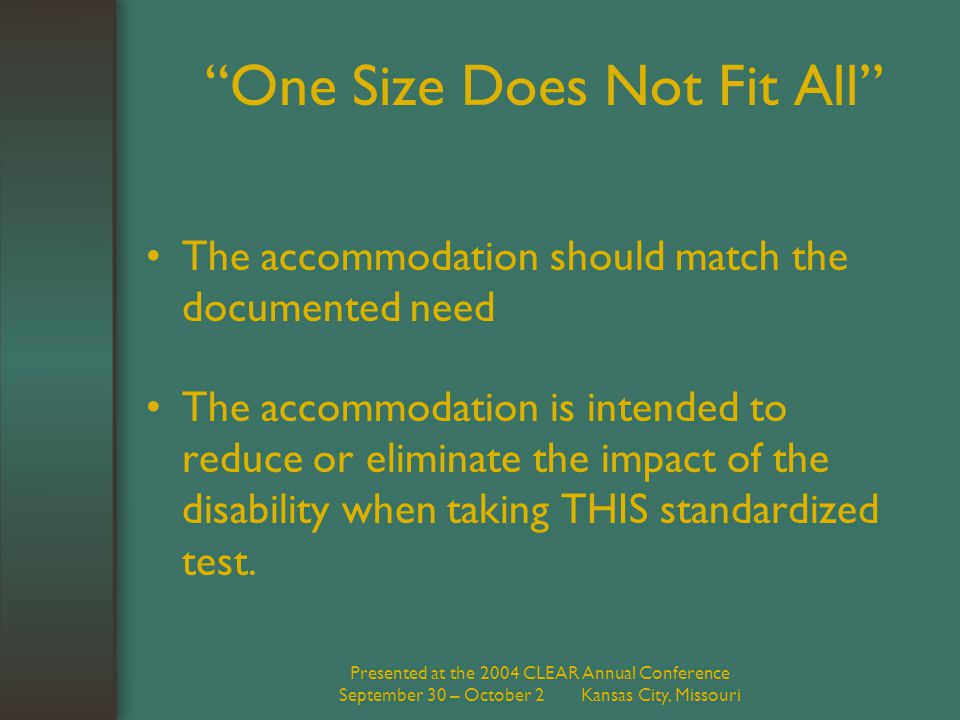 "Presented at the 2004 CLEAR Annual Conference September 30 – October 2 Kansas City, Missouri ""One Size Does Not Fit All"" The accommodation should matc"