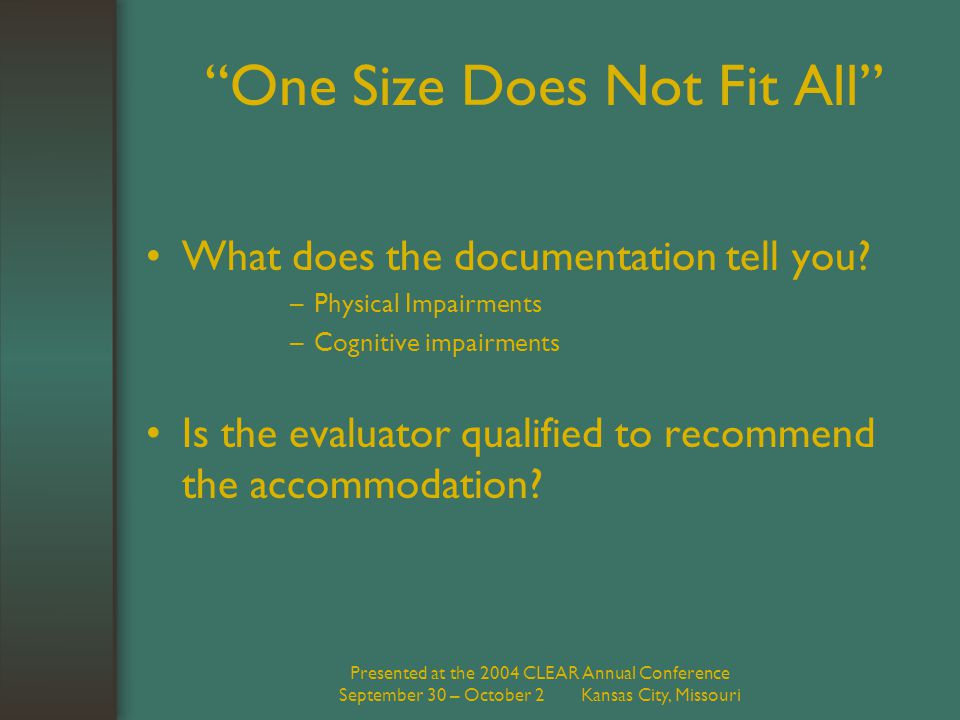 Presented at the 2004 CLEAR Annual Conference September 30 – October 2 Kansas City, Missouri One Size Does Not Fit All What does the documentation tell you.