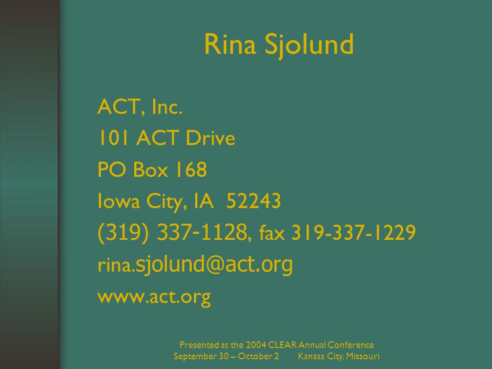 Presented at the 2004 CLEAR Annual Conference September 30 – October 2 Kansas City, Missouri Rina Sjolund ACT, Inc. 101 ACT Drive PO Box 168 Iowa City