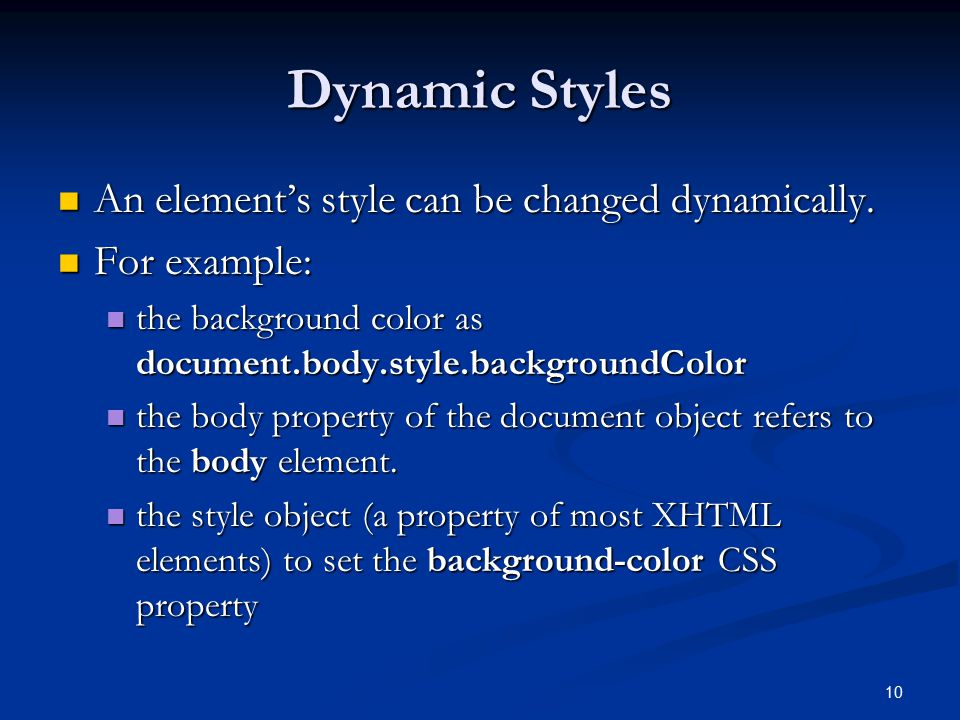 Dynamic Styles An element's style can be changed dynamically.