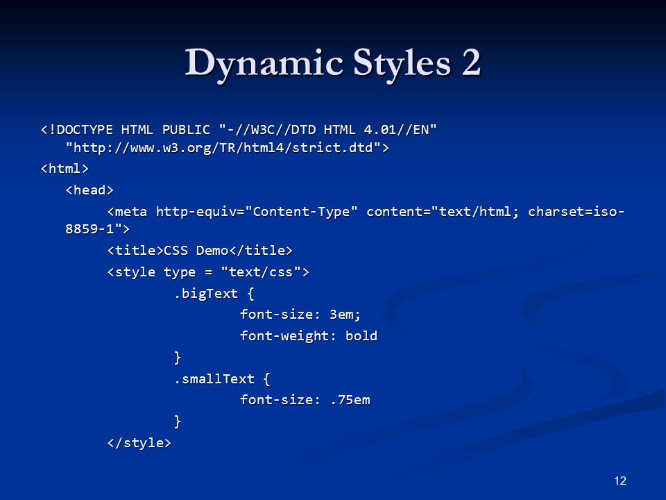 Dynamic Styles 2 <html><head> CSS Demo CSS Demo.bigText { font-size: 3em; font-weight: bold }.smallText { font-size:.75em }</style> 12