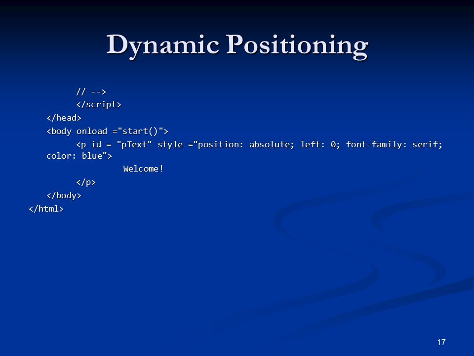 Dynamic Positioning // --> </script></head> Welcome!</p></body></html> 17
