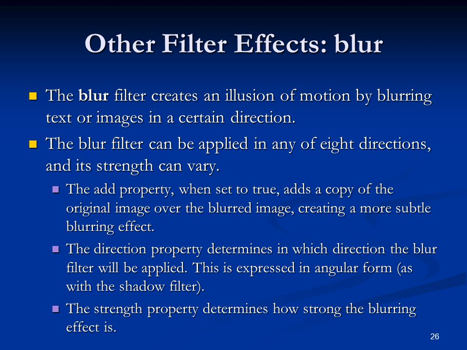 Other Filter Effects: blur The blur filter creates an illusion of motion by blurring text or images in a certain direction.