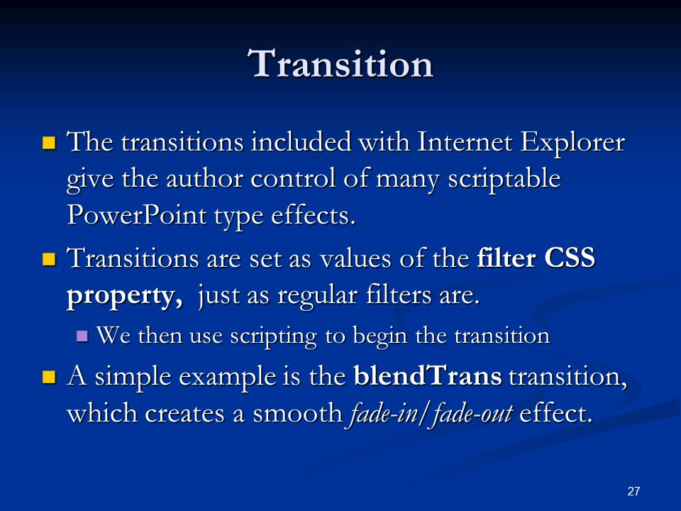 Transition The transitions included with Internet Explorer give the author control of many scriptable PowerPoint type effects.