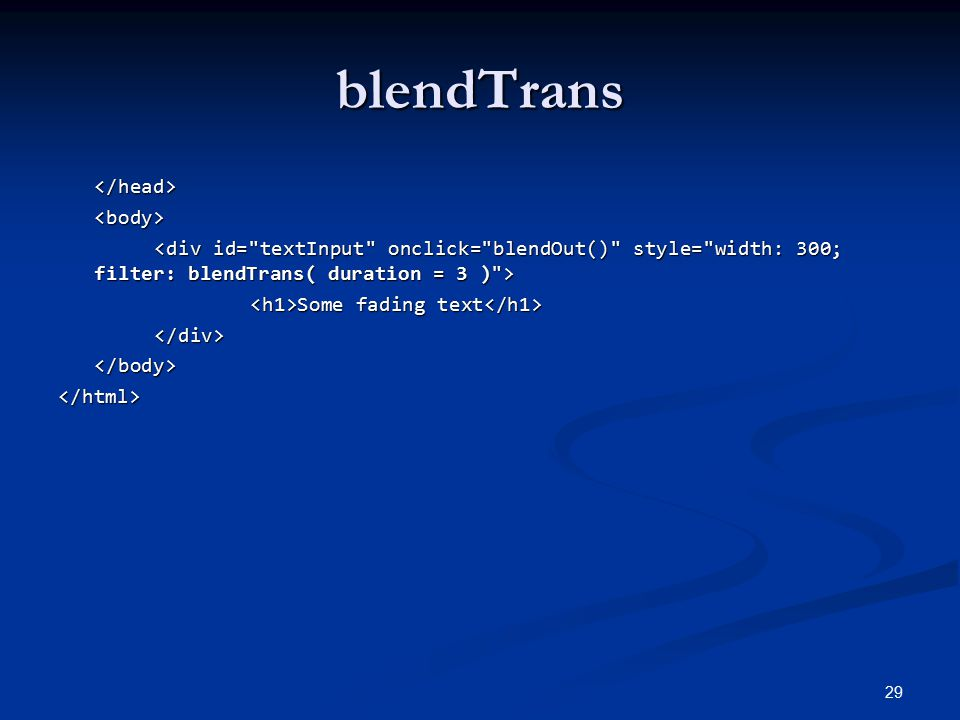 blendTrans </head><body> Some fading text Some fading text </div></body></html> 29