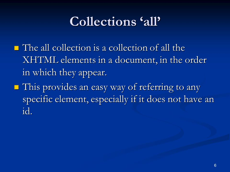 Collections 'all' The all collection is a collection of all the XHTML elements in a document, in the order in which they appear.