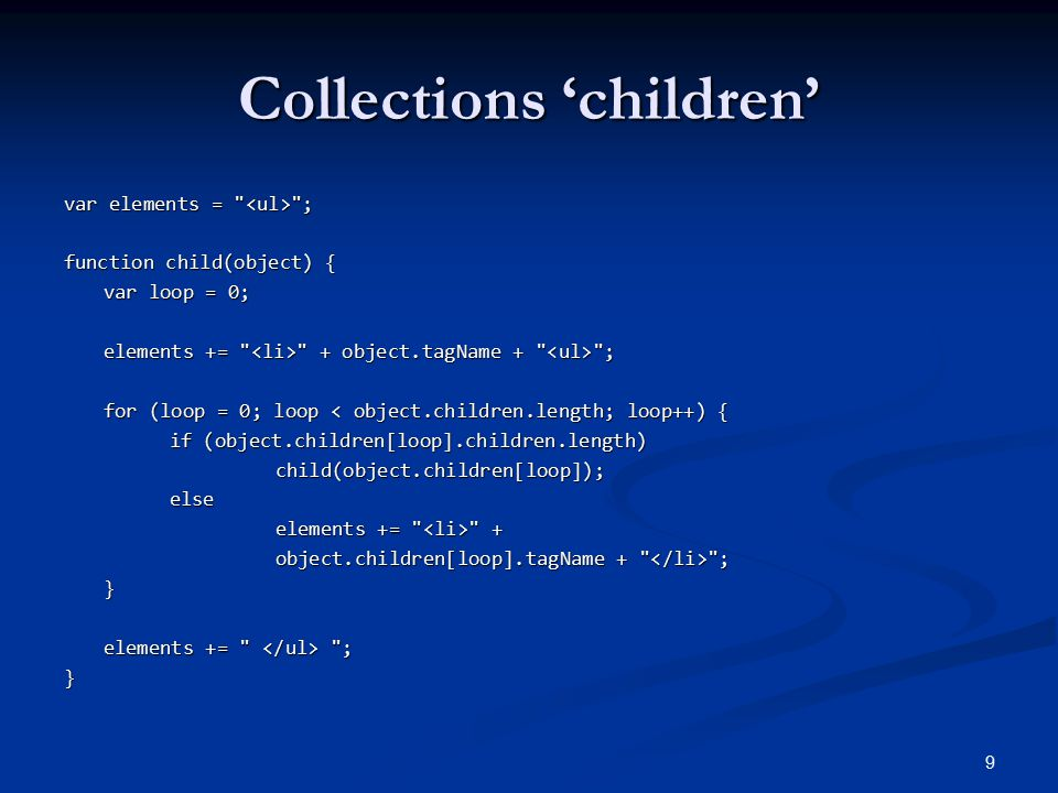 Collections 'children' var elements = ; function child(object) { var loop = 0; elements += + object.tagName + ; for (loop = 0; loop < object.children.length; loop++) { if (object.children[loop].children.length) child(object.children[loop]);else elements += + object.children[loop].tagName + ; } elements += ; } 9