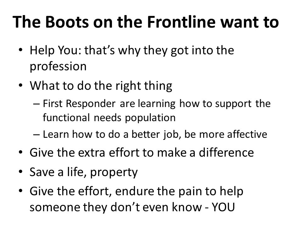 The Boots on the Frontline want to Help You: that's why they got into the profession What to do the right thing – First Responder are learning how to