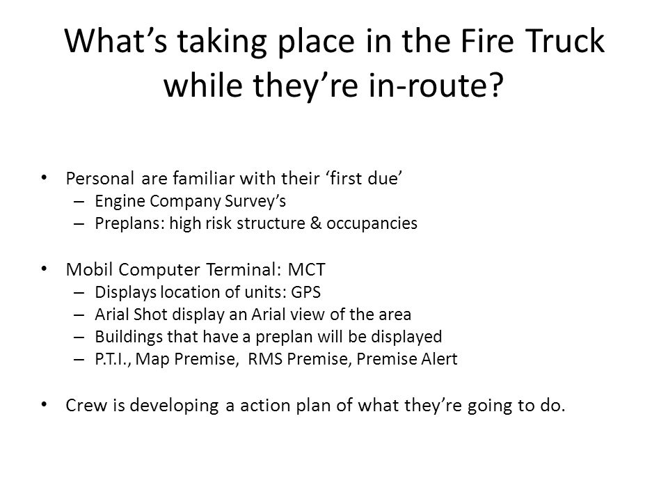 What's taking place in the Fire Truck while they're in-route? Personal are familiar with their 'first due' – Engine Company Survey's – Preplans: high