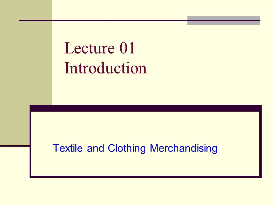 Lecture 01 Introduction Textile and Clothing Merchandising