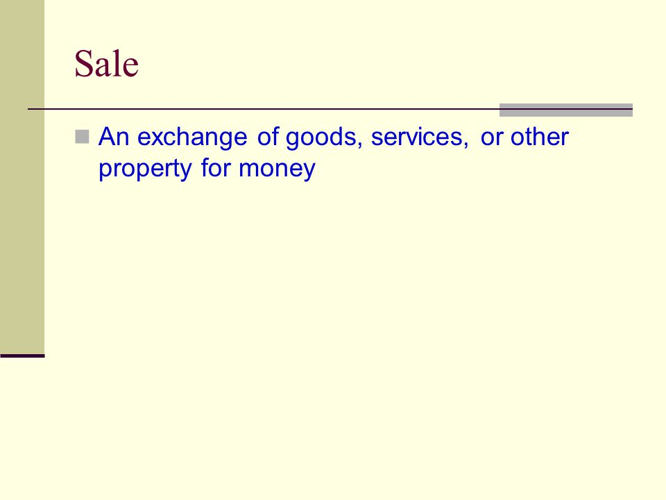 Sale An exchange of goods, services, or other property for money