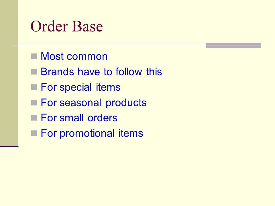 Order Base Most common Brands have to follow this For special items For seasonal products For small orders For promotional items