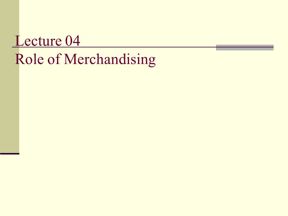 Lecture 04 Role of Merchandising